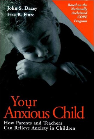 Your Anxious Child: How Parents and Teachers Can Relieve Anxiety in Children 9780787960407