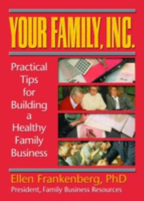 Your Family, Inc. Practical Tips for Building a Healthy Family Business 9780789008978