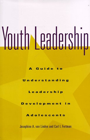 Youth Leadership: A Guide to Understanding Leadership Development in Adolescents 9780787940591