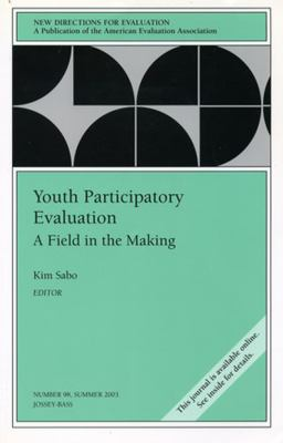 Youth Participatory Evaluation: A Field in the Making: New Directions for Evaluation 9780787970741