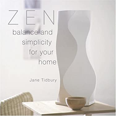 Zen Style: Balance and Simplicity for Your Home 9780789303653