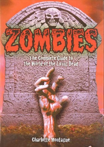 Zombies: The Complete Guide to the World of the Living Dead 9780785826545