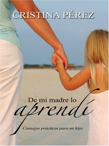 de Mi Madre Lo Aprendi: Consejos Practicos Para Mi Hija = I Learned It from My Mother 9780786290840