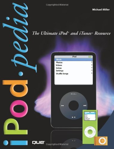 iPodpedia: The Ultimate iPod and iTunes Resource 9780789736741
