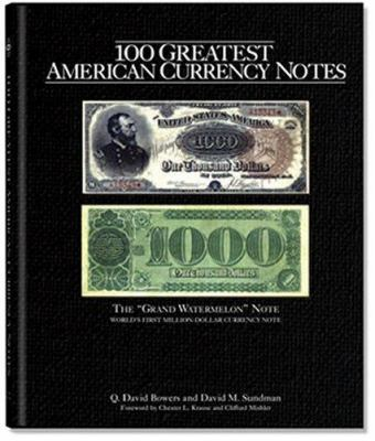 100 Greatest American Currency Notes: The Stories Behind the Most Fascinating Colonial, Confederate, Federal, Obsolete, and Private American Notes 9780794820060