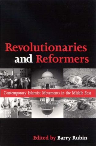Revolutionaries and Reformers: Contemporary Islamist Movements in the Middle East 9780791456187