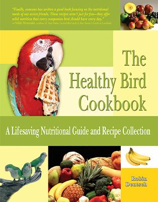 The Healthy Bird Cookbook: A Lifesaving Nutritional Guide & Recipe Collection 9780793807161