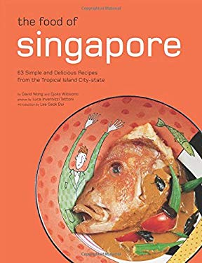 The Food of Singapore: 63 Simple and Delicious Recipes from the Tropical Island City-State 9780794605209