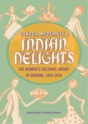 Gender, Modernity & Indian Delights: The Women's Cultural Group of Durban, 1954-2010 9780796923363
