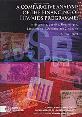 A Comparative Analysis of the Financing of HIV/AIDS Programs: In Botswana, Lesotho, Mozambique, South Africa, Swaziland and Zimbabwe 9780796920508