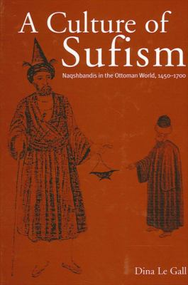 A Culture of Sufism: Naqshbandis in the Ottoman World, 1450-1700 9780791462454
