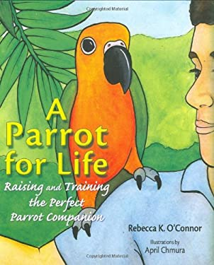A Parrot for Life: Raising and Training the Perfect Parrot Companion 9780793805822