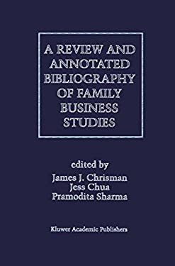 A Review and Annotated Bibliography of Family Business Studies 9780792397830
