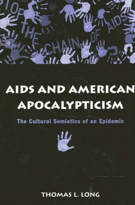 AIDS and American Apocalypticism: The Cultural Semiotics of an Epidemic 9780791461686