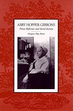 Abby Hopper Gibbons: Prison Reformer and Social Activist 9780791444986
