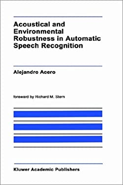 Acoustical and Environmental Robustness in Automatic Speech Recognition 9780792392842