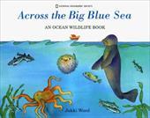 Across the Big Blue Sea: An Ocean Wildlife Book 3164523