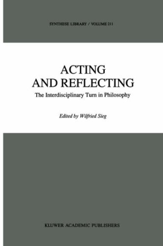 Acting and Reflecting: The Interdisciplinary Turn in Philosophy 9780792305125