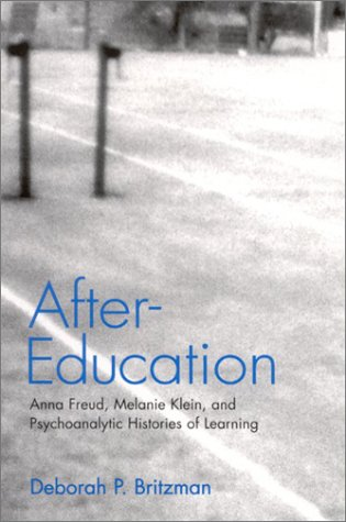After-Education: Anna Freud, Melanie Klein, and Psychoanalytic Histories of Learning 9780791456736