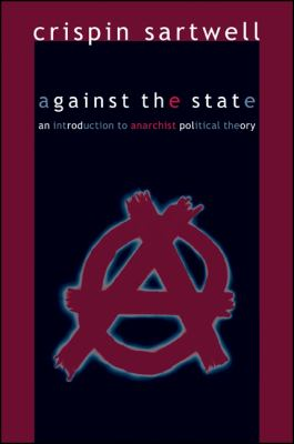 Against the State: An Introduction to Anarchist Political Theory 9780791474488