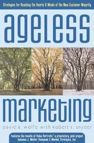 Ageless Marketing: Strategies for Reaching the Hearts & Minds of the New Customer Majority 9780793177554
