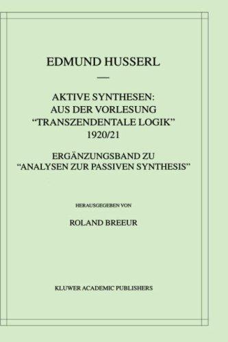 Aktive Synthesen: Aus Der Vorlesung Transzendentale Logik' 1920/21: Erg Nzungsband Zu Analysen Zur Passiven Synthesis' 9780792363422