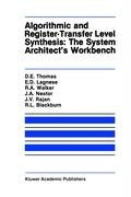 Algorithmic and Register-Transfer Level Synthesis: The System Architect S Workbench: The System Architect's Workbench 9780792390534