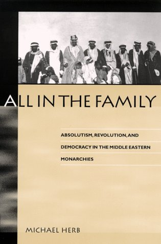 All in the Family: Absolutism, Revolution and Democratic Prospects in the Middle Eastern Monarchies 9780791441688
