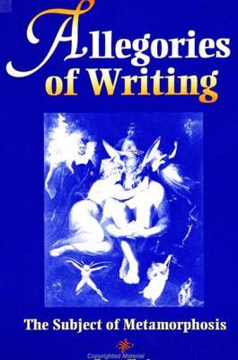 Allegories of Writing: The Subject of Metamorphosis 9780791426241