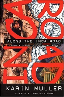 Along the Inca Road: A Woman's Journey Into an Ancient Empire 9780792276852