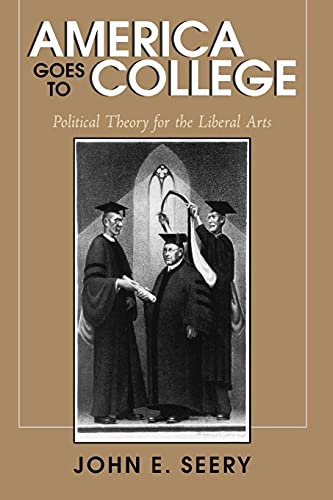 America Goes to College: Political Theory for the Liberal Arts 9780791455920