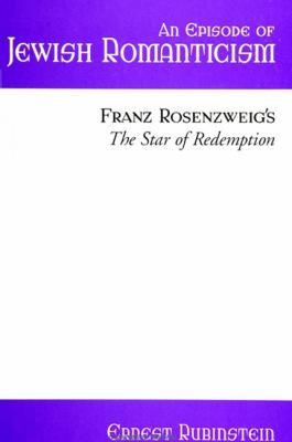 An Episode of Jewish Romanticism: Franz Rosenzweig's the Star of Redemption 9780791442760