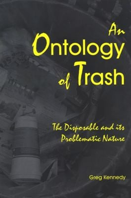 An Ontology of Trash: The Disposable and Its Problematic Nature 9780791469934