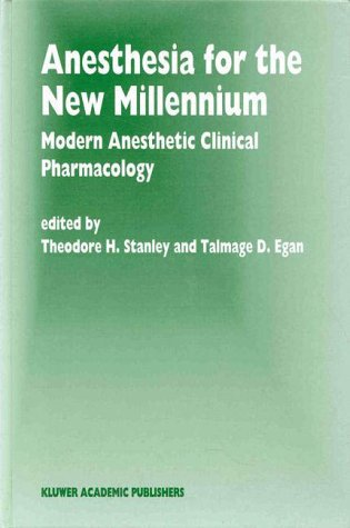 Anesthesia for the New Millennium: Modern Anesthetic Clinical Pharmacology 9780792356325