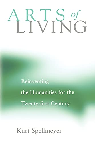Arts of Living: Reinventing the Humanities for the Twenty-First Century 9780791456484