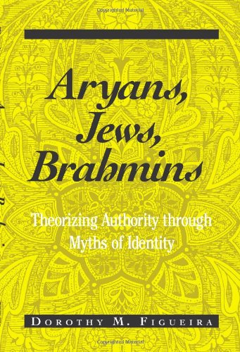 Aryans, Jews, Brahmins: Theorizing Authority Through Myths of Identity 9780791455326