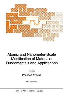 Atomic and Nanometer-Scale Modification of Materials: Fundamentals and Applications 9780792323341