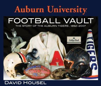 Auburn University Football Vault: The Story of the Auburn Tigers, 1892-2007 9780794823504