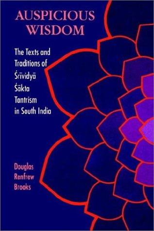 Auspicious Wisdom: The Texts and Traditions of Srividya Sakta Tantrism in South India 9780791411469