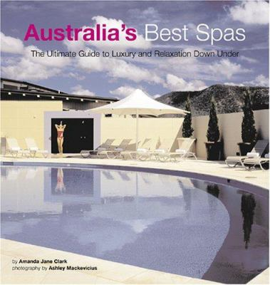 Australia's Best Spas: The Ultimate Guide to Luxury and Relaxation 9780794600358