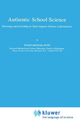 Authentic School Science: Knowing and Learning in Open-Inquiry Science Laboratories 9780792330882