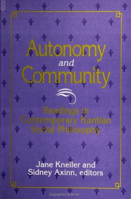 Autonomy and Community: Readings in Contemporary Kantian Social Philosophy 9780791437445