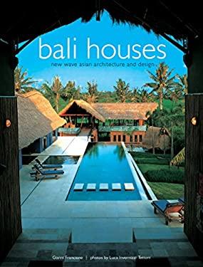 Bali Houses Bali Houses: New Wave Asian Architecture and Design New Wave Asian Architecture and Design 9780794600136