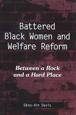 Battered Black Women and Welfare Reform: Between a Rock and a Hard Place 9780791468432