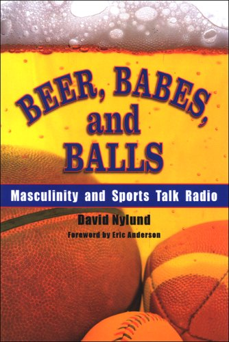 Beer, Babes, and Balls: Masculinity and Sports Talk Radio 9780791472385