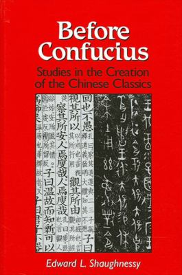Before Confucius: Studies in the Creation of the Chinese Classics 9780791433782