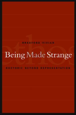Being Made Strange: Rhetoric Beyond Representation 9780791460375
