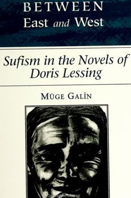 Between East and West: Sufism in the Novels of Doris Lessing 9780791433843