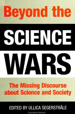 Beyond Science Wars: The Missing Discourse about Science and Society 9780791446171
