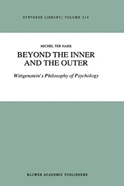 Beyond the Inner and the Outer: Wittgenstein S Philosophy of Psychology 9780792308508
